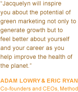 Jacquelyn will inspire you about the potential of green marketing not only to generate growth but to feel better about yourself and your career as  you help improve the health of the planet.